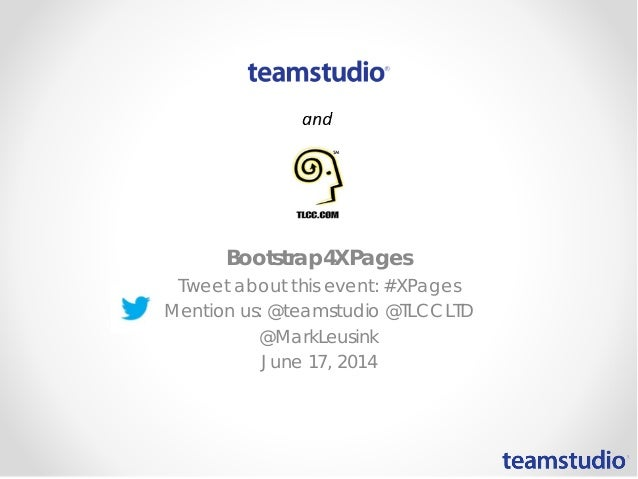 Bootstrap4XPages Tweet about this event: #XPages Mention us: @teamstudio @TLCCLTD @MarkLeusink June 17, 2014