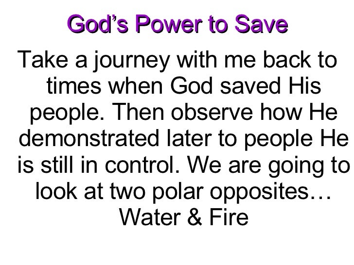 God's Power to Save <ul><li>Take a journey with me back to times when God saved His people. Then observe how He demonstrat...
