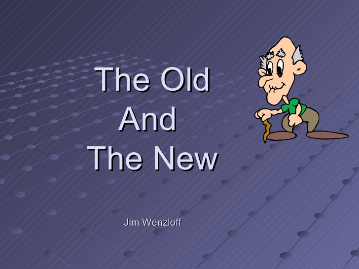 The Old And  The New Jim Wenzloff