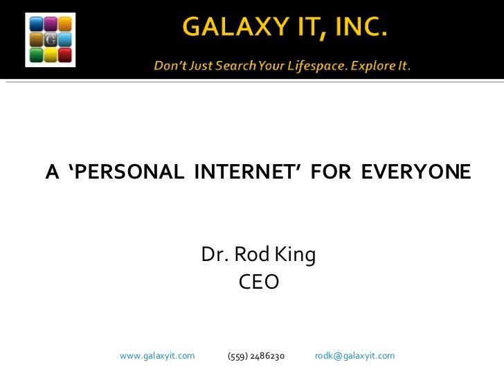 <ul><li>A  'PERSONAL  INTERNET'  FOR  EVERYONE </li></ul><ul><li>Dr. Rod King </li></ul><ul><li>CEO </li></ul><ul><li>www....