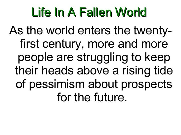Life In A Fallen World  <ul><li>As the world enters the twenty-first century, more and more people are struggling to keep ...