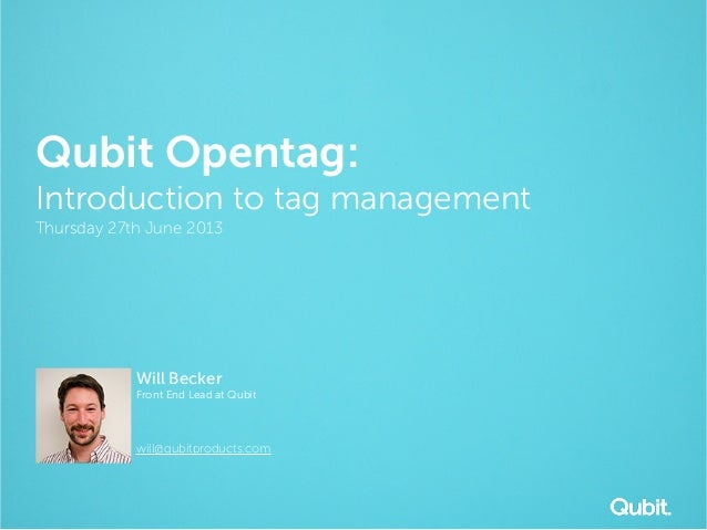 Qubit Opentag: Introduction to tag management Thursday 27th June 2013 Will Becker Front End Lead at Qubit will@qubitproduc...