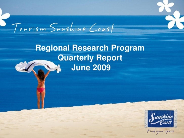 Tourism Sunshine Coast      Regional Research Program           Quarterly Report               June 2009