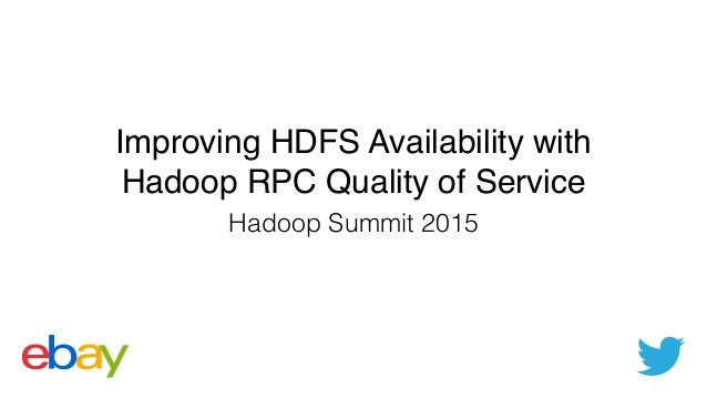 Improving HDFS Availability with Hadoop RPC Quality of Service Hadoop Summit 2015