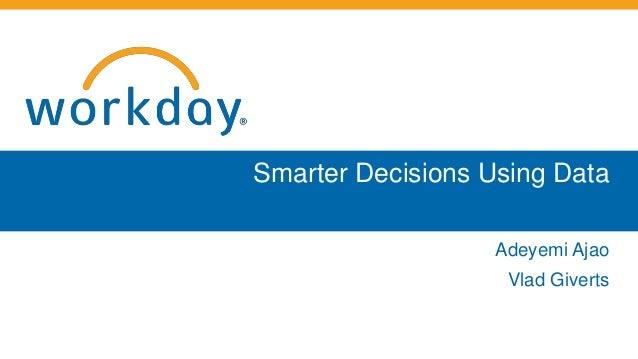 Smarter Decisions Using Data Adeyemi Ajao Vlad Giverts