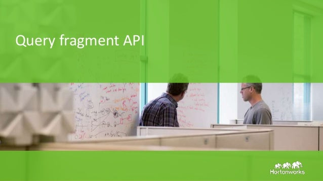 Page11 © Hortonworks Inc. 2011 – 2015. All Rights Reserved Query fragment API