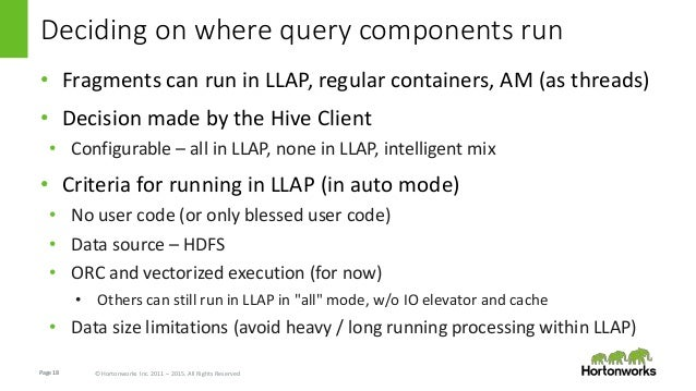 Page18 © Hortonworks Inc. 2011 – 2015. All Rights Reserved Deciding on where query components run • Fragments can run in L...