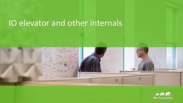 Page27 © Hortonworks Inc. 2011 – 2015. All Rights Reserved IO elevator and other internals
