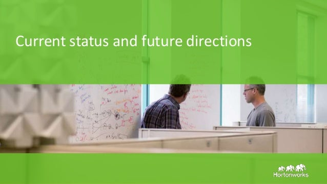 Page39 © Hortonworks Inc. 2011 – 2015. All Rights Reserved Current status and future directions