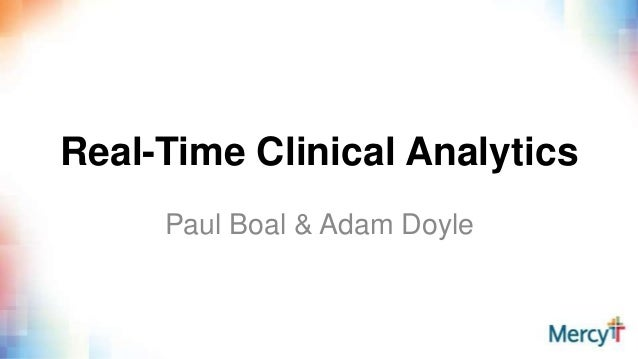 Real-Time Clinical Analytics Paul Boal & Adam Doyle
