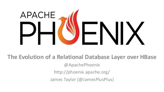 The Evolution of a Relational Database Layer over HBase @ApachePhoenix http://phoenix.apache.org/ James Taylor (@JamesPlus...