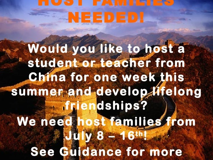 HOST FAMILIES     NEEDED!  Would you like to host a  student or teacher from  China for one week thissummer and develop li...
