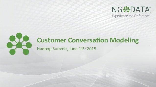 Customer  Conversa-on  Modeling   Hadoop  Summit,  June  11th  2015