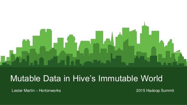 Page1 Mutable Data in Hive's Immutable World Lester Martin – Hortonworks 2015 Hadoop Summit