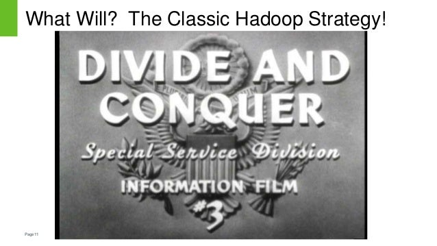 Page11 What Will? The Classic Hadoop Strategy!
