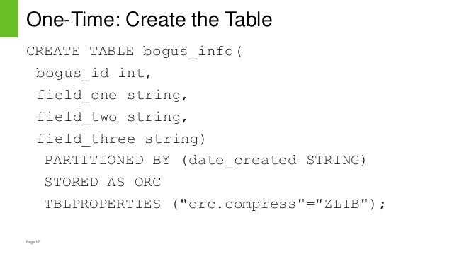 Page17 One-Time: Create the Table CREATE TABLE bogus_info( bogus_id int, field_one string, field_two string, field_three s...