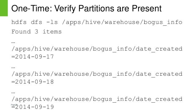 Page22 One-Time: Verify Partitions are Present hdfs dfs -ls /apps/hive/warehouse/bogus_info Found 3 items … /apps/hive/war...