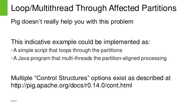 Page26 Loop/Multithread Through Affected Partitions Pig doesn't really help you with this problem This indicative example ...