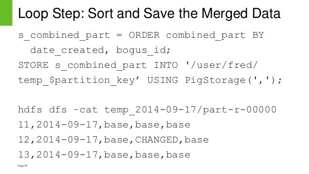 Page30 Loop Step: Sort and Save the Merged Data s_combined_part = ORDER combined_part BY date_created, bogus_id; STORE s_c...