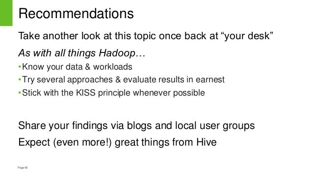 """Page40 Recommendations Take another look at this topic once back at """"your desk"""" As with all things Hadoop… •Know your data..."""
