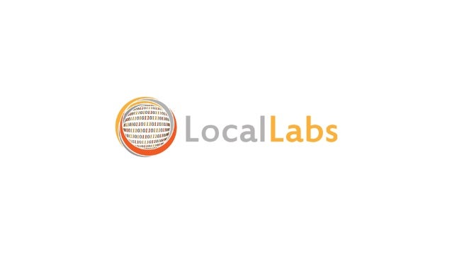 LocalLabs Fast Facts ● Founded in 2006 ● 25 employees and 100+ contractors on four continents ● Chicago-based, but largely...