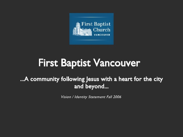 First Baptist Vancouver <ul><li>...A community following Jesus with a heart for the city and beyond... </li></ul><ul><li>V...