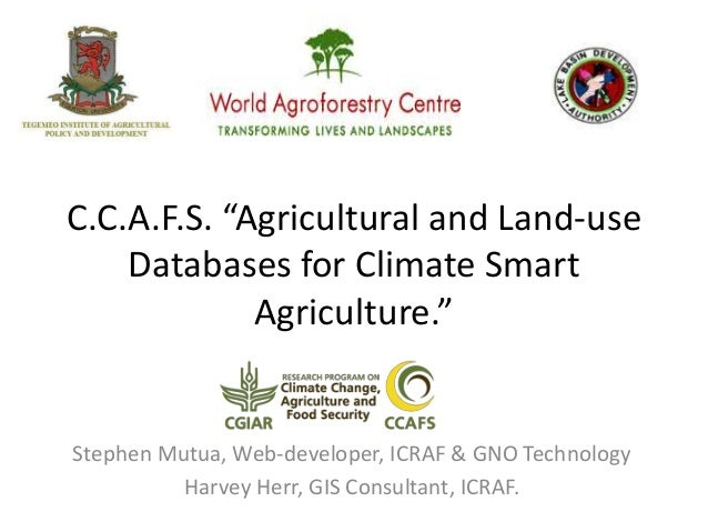 """C.C.A.F.S. """"Agricultural and Land-use Databases for Climate Smart Agriculture."""" Stephen Mutua, Web-developer, ICRAF & GNO ..."""