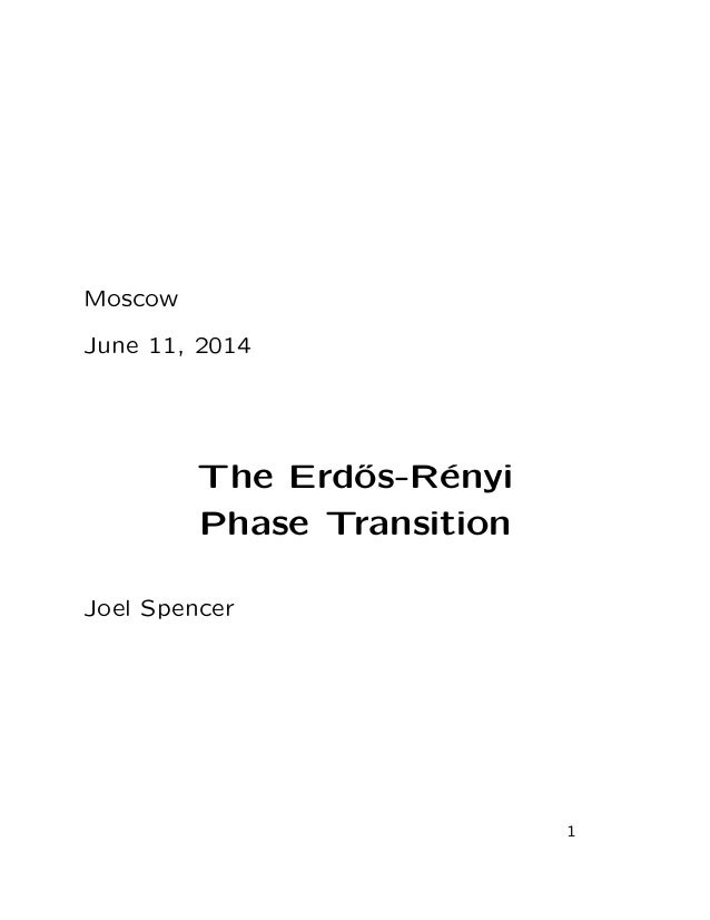 Moscow June 11, 2014 The Erd˝os-R´enyi Phase Transition Joel Spencer 1
