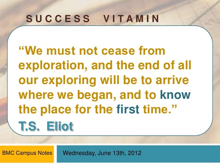 """SUCCESS                  VITAMIN     """"We must not cease from     exploration, and the end of all     our exploring will be..."""