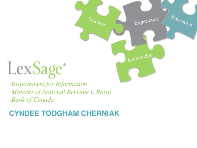CYNDEE TODGHAM CHERNIAK Requirement for Information Minister of National Revenue v. Royal Bank of Canada