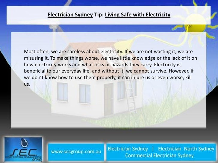 Electrician Sydney Tip: Living Safe with ElectricityMost often, we are careless about electricity. If we are not wasting i...