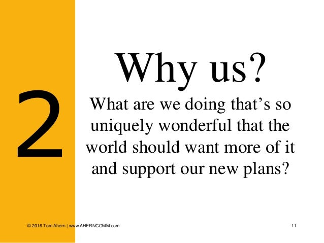 11 Why us? What are we doing that's so uniquely wonderful that the world should want more of it and support our new plans?...