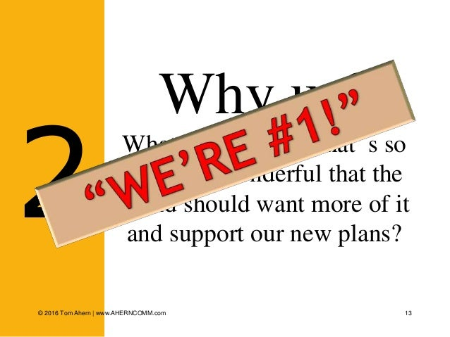 13 Why us? What are we doing that's so uniquely wonderful that the world should want more of it and support our new plans?...