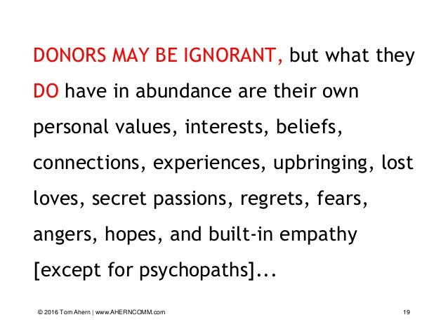 DONORS MAY BE IGNORANT, but what they DO have in abundance are their own personal values, interests, beliefs, connections,...