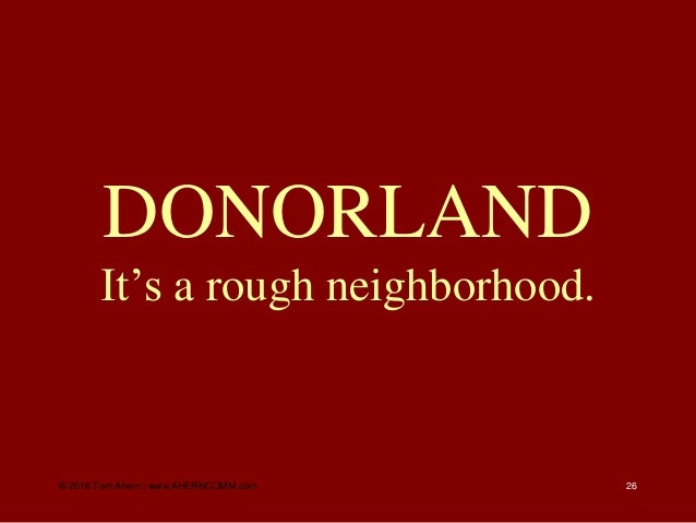 26 DONORLAND It's a rough neighborhood. © 2016 Tom Ahern   www.AHERNCOMM.com
