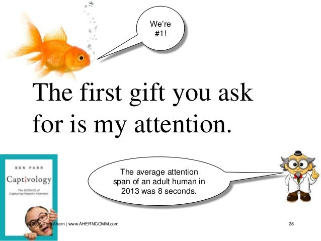 The first gift you ask for is my attention. 28 The average attention span of an adult human in 2013 was 8 seconds. We're #...