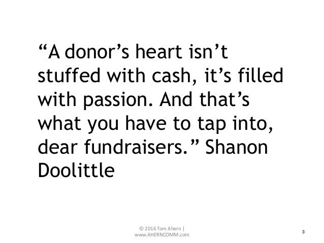 """3 """"A donor's heart isn't stuffed with cash, it's filled with passion. And that's what you have to tap into, dear fundraise..."""