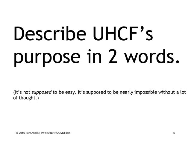 Describe UHCF's purpose in 2 words. (It's not supposed to be easy. It's supposed to be nearly impossible without a lot of ...