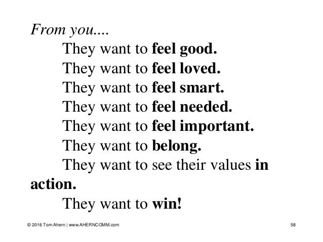 From you.... They want to feel good. They want to feel loved. They want to feel smart. They want to feel needed. They want...