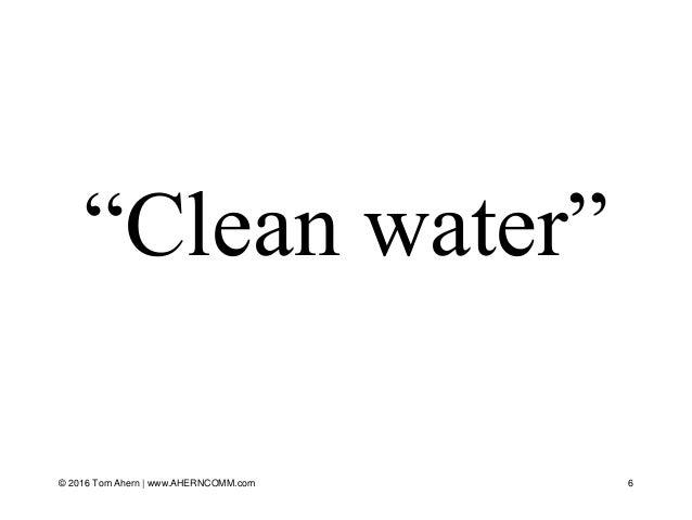"""""""Clean water"""" © 2016 Tom Ahern   www.AHERNCOMM.com 6"""