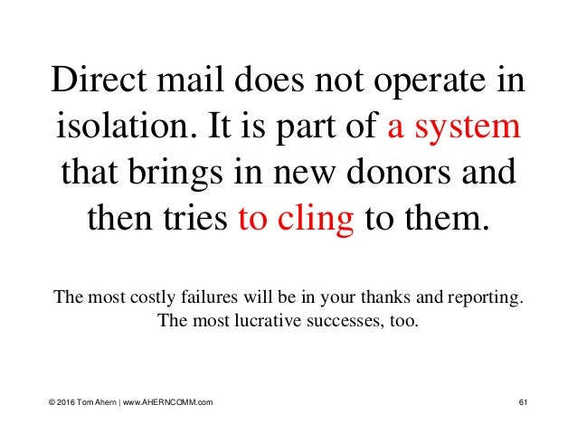Direct mail does not operate in isolation. It is part of a system that brings in new donors and then tries to cling to the...