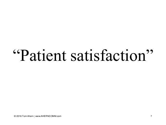 """""""Patient satisfaction"""" © 2016 Tom Ahern   www.AHERNCOMM.com 7"""