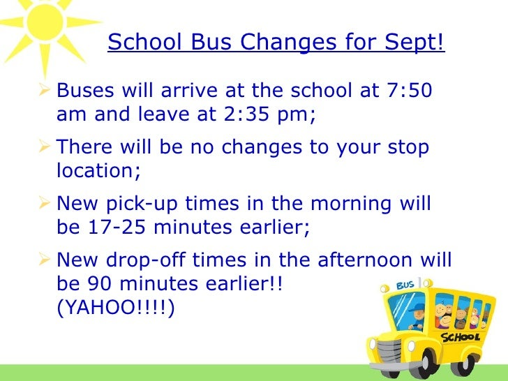 School Bus Changes for Sept! Buses will arrive at the school at 7:50  am and leave at 2:35 pm; There will be no changes ...