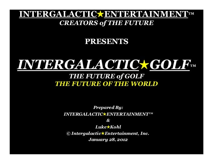 INTERGALACTIC!ENTERTAINMENT™      CREATORS of THE FUTURE              PRESENTSINTERGALACTIC!GOLF™        THE FUTURE of GOL...