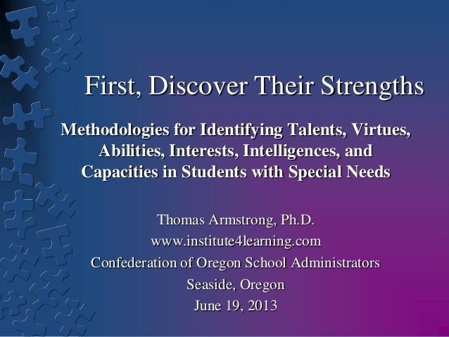 First, Discover Their StrengthsMethodologies for Identifying Talents, Virtues,Abilities, Interests, Intelligences, andCapa...