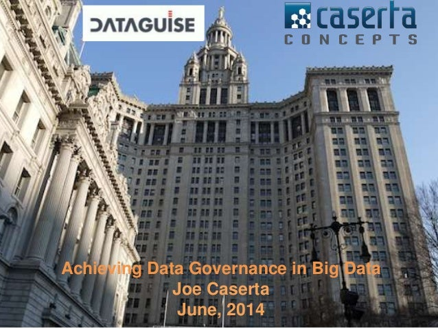 Achieving Data Governance in Big Data Joe Caserta June, 2014