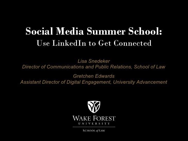 Social Media Summer School:      Use LinkedIn to Get Connected                        Lisa SnedekerDirector of Communicati...
