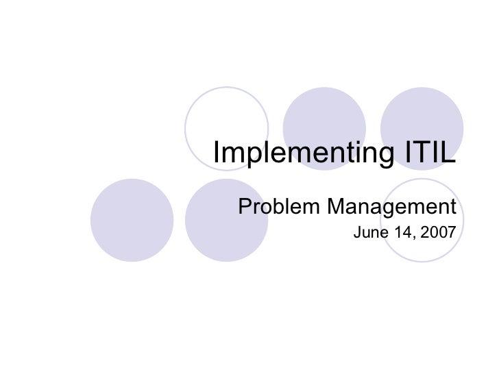 Implementing ITIL Problem Management June 14, 2007