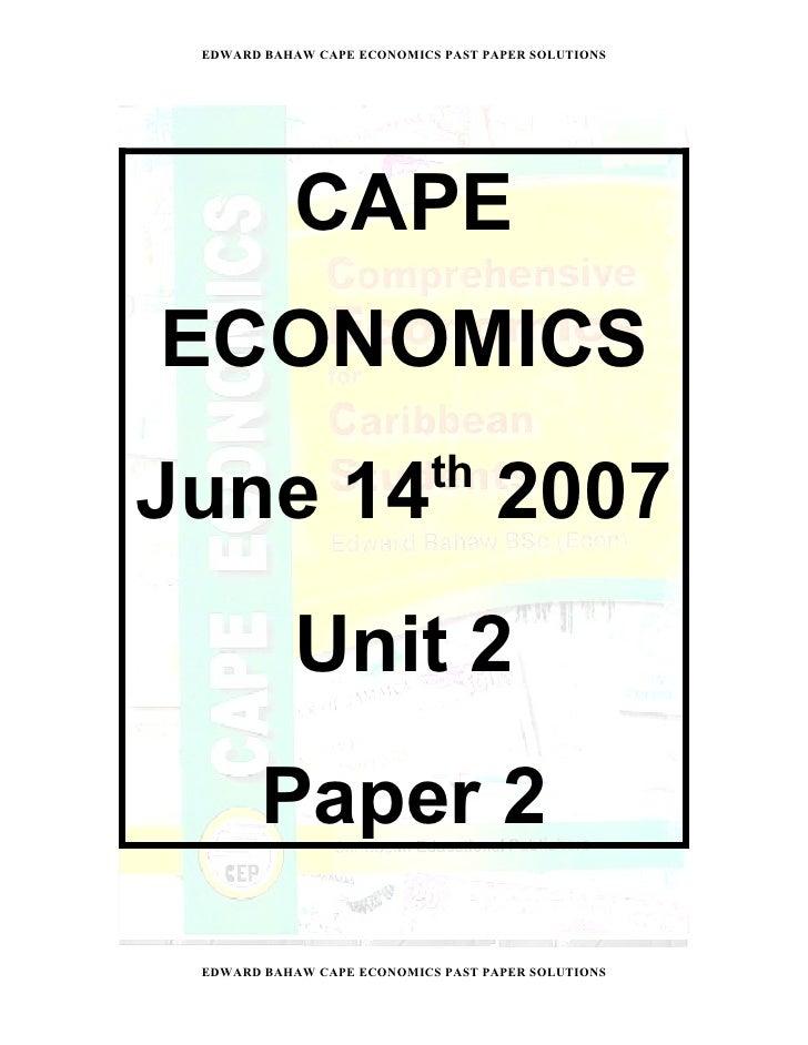 EDWARD BAHAW CAPE ECONOMICS PAST PAPER SOLUTIONS               CAPE ECONOMICS June 2007           Unit 2        Paper 2 ED...