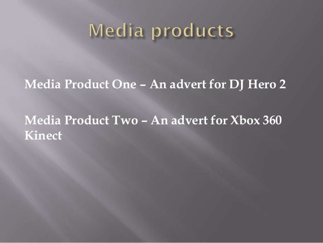 Media Product One – An advert for DJ Hero 2Media Product Two – An advert for Xbox 360Kinect